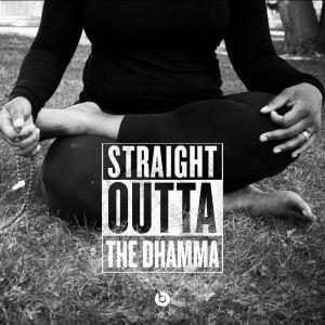 StraightOuttaTheDhamma